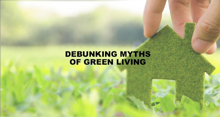 Debunking myths of green living 750