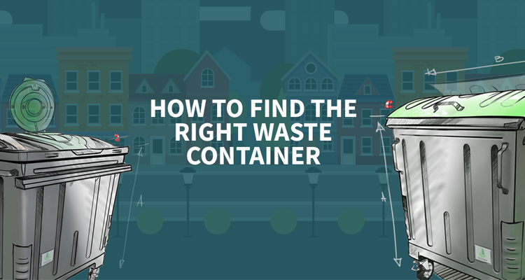 How to find the right waste container 750