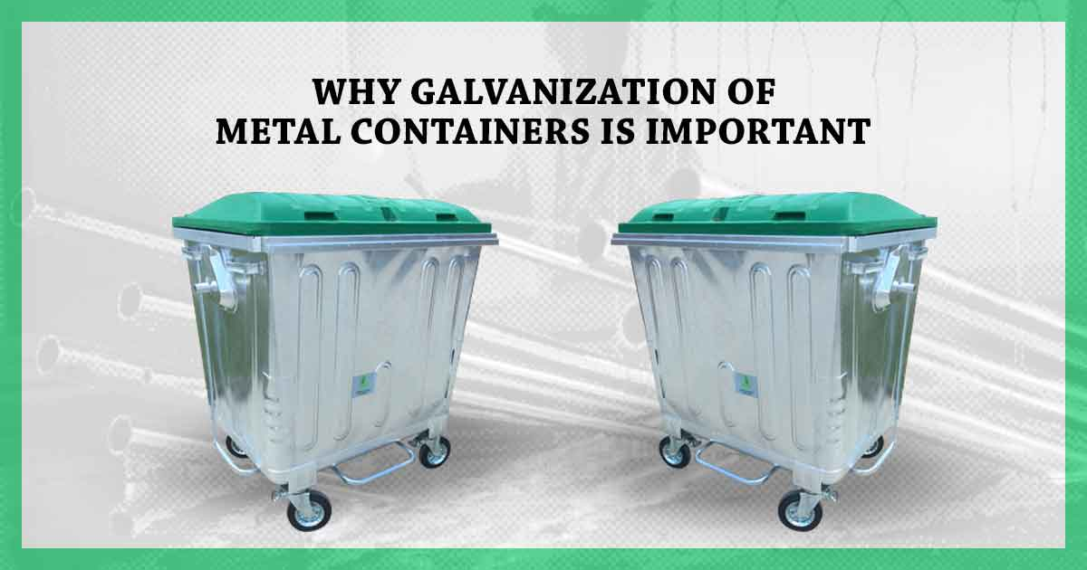 Why galvanization of metal containers is important